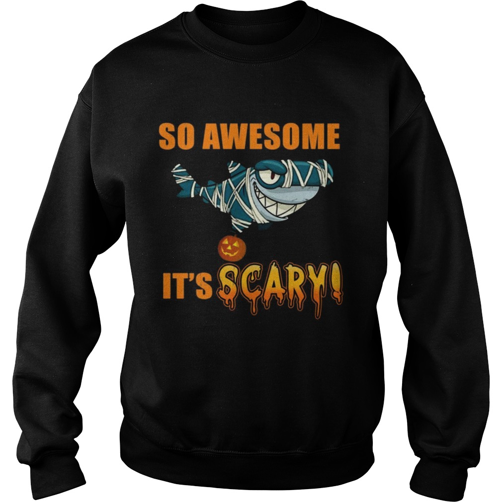 Great Shark so awesome Its scary Halloween  Sweatshirt
