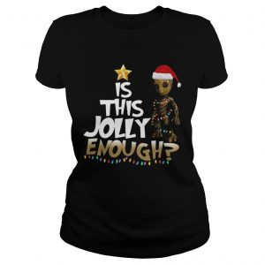 Groot is this jolly Enough Chrismas  Classic Ladies
