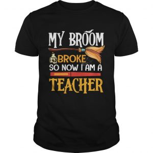 Halloween My Broom Broke So Now I Am A Teacher TShirt Unisex