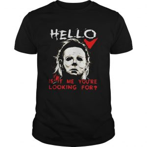 Hello is it me youre looking for Michael Myers  Unisex