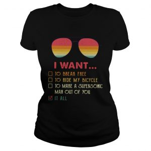 I Want To Break Free To Ride My Bicycle To Make A Supersonic Man Out Of You It All Shirt Classic Ladies