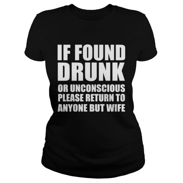 If found drunk or unconscious please return to anyone but wife  Classic Ladies