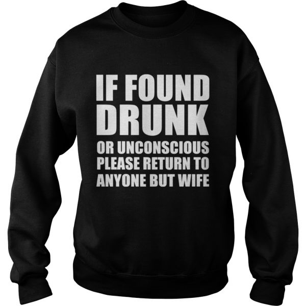 If found drunk or unconscious please return to anyone but wife  Sweatshirt