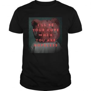 Ill be your hope when you are hopeless bear  Unisex