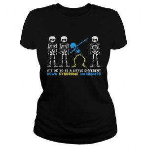 Its Ok To Be A Little Different Down Syndrome Awareness Skeleton Shirt Classic Ladies