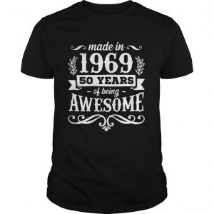 MADE IN 1969 50 YEARS OF BEING AWESOME SHIRT Unisex