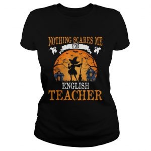 Nothing Scares Me Im English Teacher Halloween Party Gift  Classic Ladies