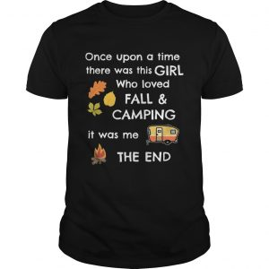 Once upon a time there was this girl who loved fall and camping it was me the end  Unisex