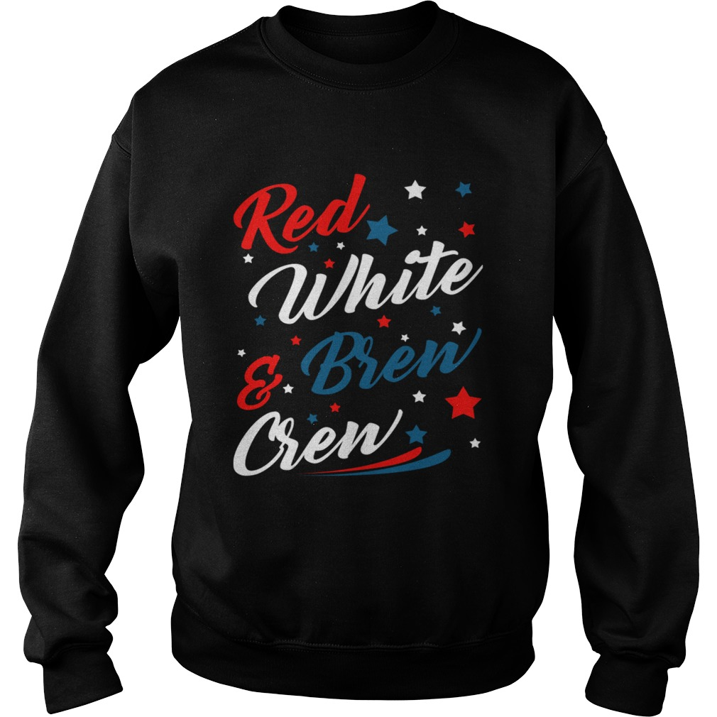 Red White Brew Crew Funny Drinking 4th Of July TShirt Sweatshirt