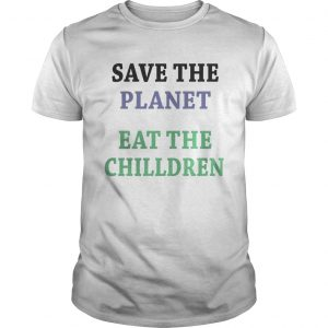 Save the planet eat the chilldren  Unisex