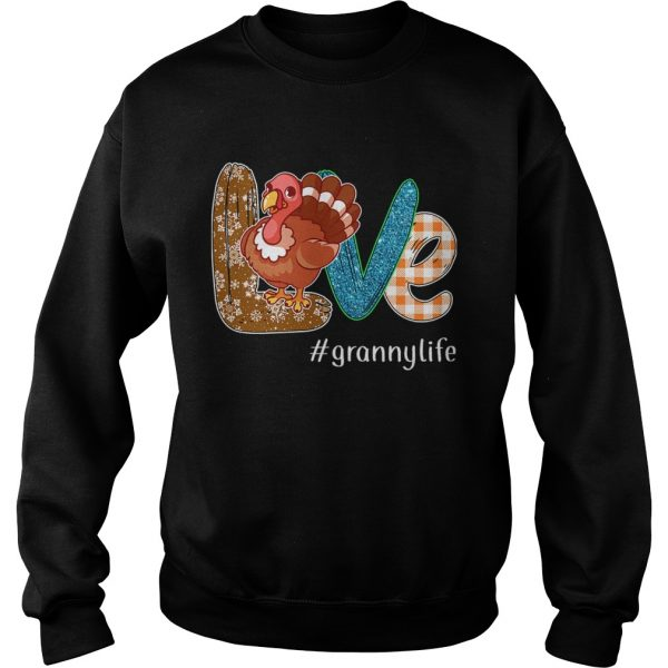 Thanksgiving Love grannylife Granny Life Turkey TShirt Sweatshirt