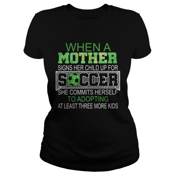 When a mother signs her child up for soccer she commits herself to  Classic Ladies