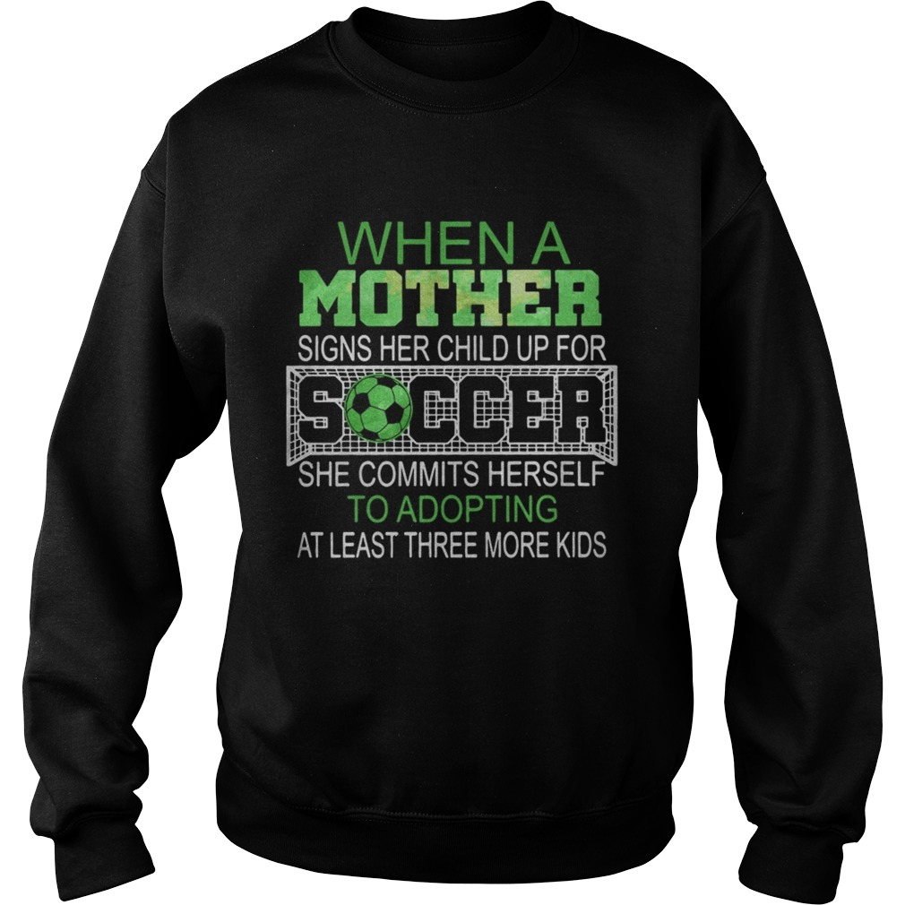 When a mother signs her child up for soccer she commits herself to Sweatshirt