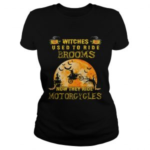 Witches Used To Ride Brooms Now They Ride Motorcycles TShirt Classic Ladies