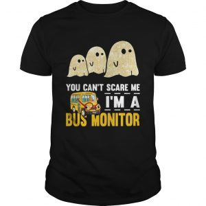 You cant scare me Im a bus monitor ghost boos Halloween  Unisex