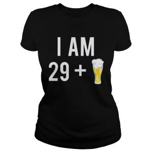 1574151439I Am 29 Plus A Beer 30 Years Old 30th Birthday  Classic Ladies