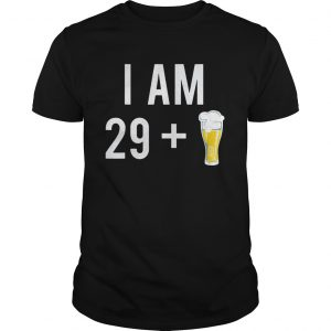 1574151439I Am 29 Plus A Beer 30 Years Old 30th Birthday  Unisex