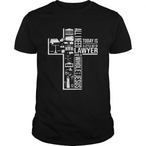All I Need Today Is A Little Bit Of Lawyer And Jesus  Unisex