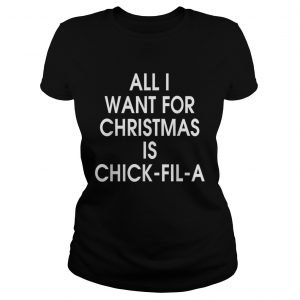 All I want for christmas is Chick Fil A  Classic Ladies