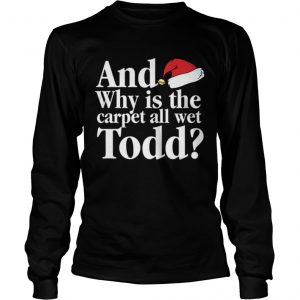 Christmas Vacation Movie Why is the Carpet all Wet Todd  LongSleeve