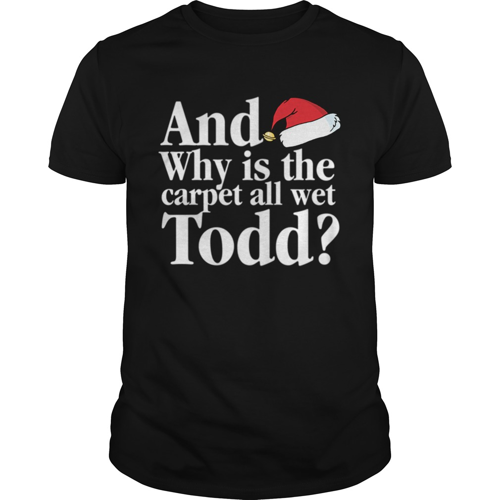Christmas Vacation Movie Why is the Carpet all Wet Todd Unisex