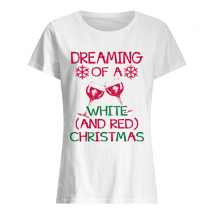 Dreaming Of A White And Red Christmas  Classic Women's T-shirt