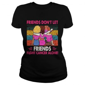 Friends dont let friends fight breast cancer  Classic Ladies
