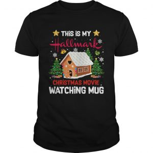 Ginger Bread House This Is My Hallmark Christmas Movie Watching  Unisex