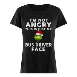 Grinch I'm not Angry this is just my bus driver face  Classic Women's T-shirt
