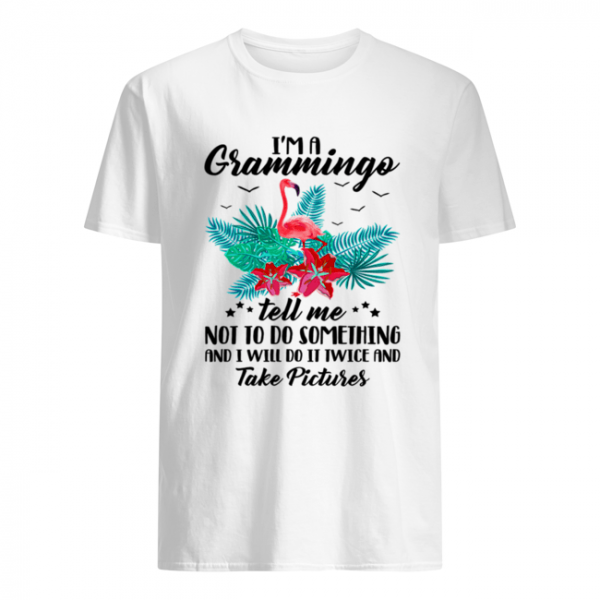 I'm A Grammingo Tell Me Not To Do Something And I Will Do It Twice And Take Pictures  Classic Men's T-shirt