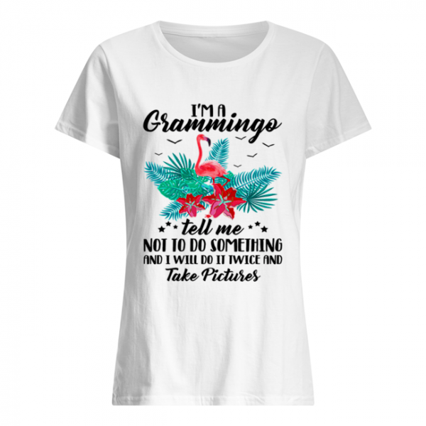I'm A Grammingo Tell Me Not To Do Something And I Will Do It Twice And Take Pictures  Classic Women's T-shirt