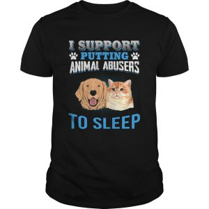I Support Putting Animal Abusers To Sleep  Unisex