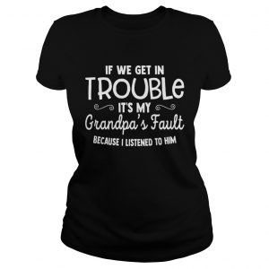 If We Get in Trouble Its My Grandpas Fault  Classic Ladies