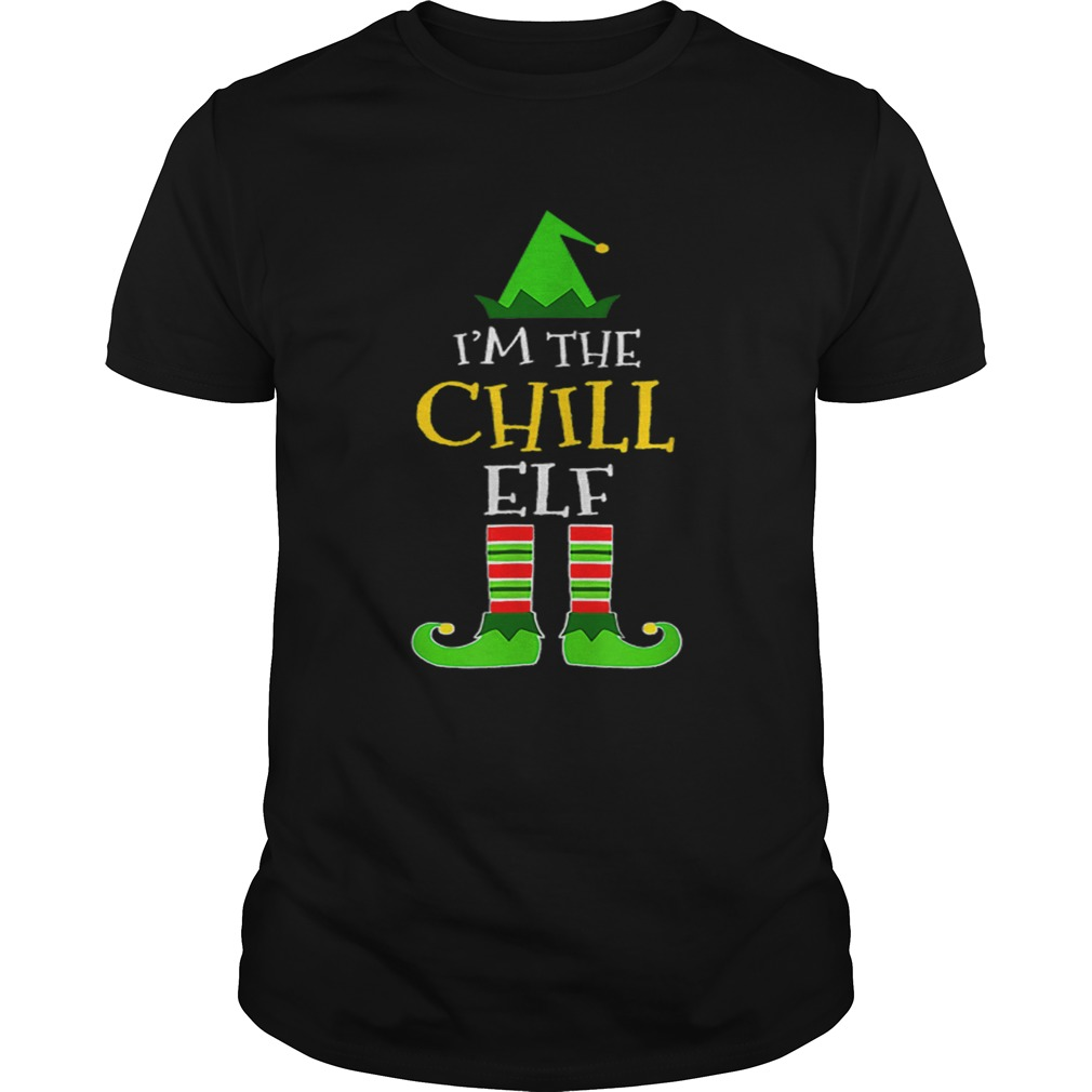 Im The Chill Elf Matching Family Group Christmas  Unisex