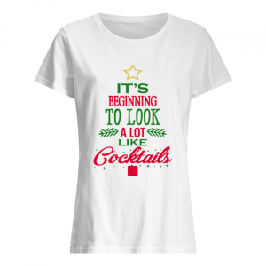 It's Beginning To Look Like Cocktails Christmas  Classic Women's T-shirt