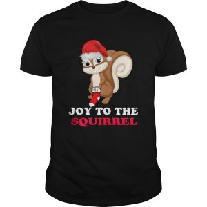 Joy To The Squirrel Christmas  Unisex