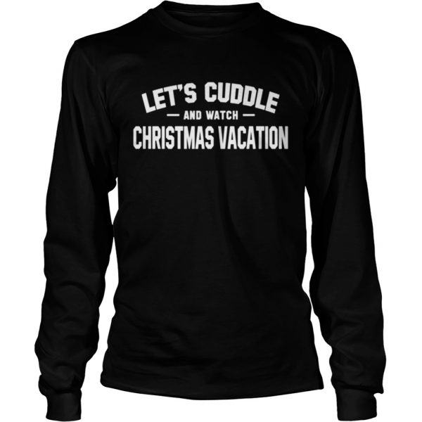 Lets Cuddle And Watch Christmas Vacation Movie  LongSleeve