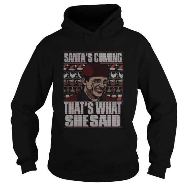 Michael Scott Santas Coming Thats What She Said Christmas Ugly  Hoodie