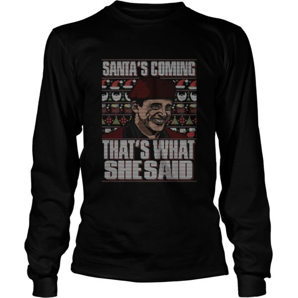 Michael Scott Santas Coming Thats What She Said Christmas Ugly  LongSleeve