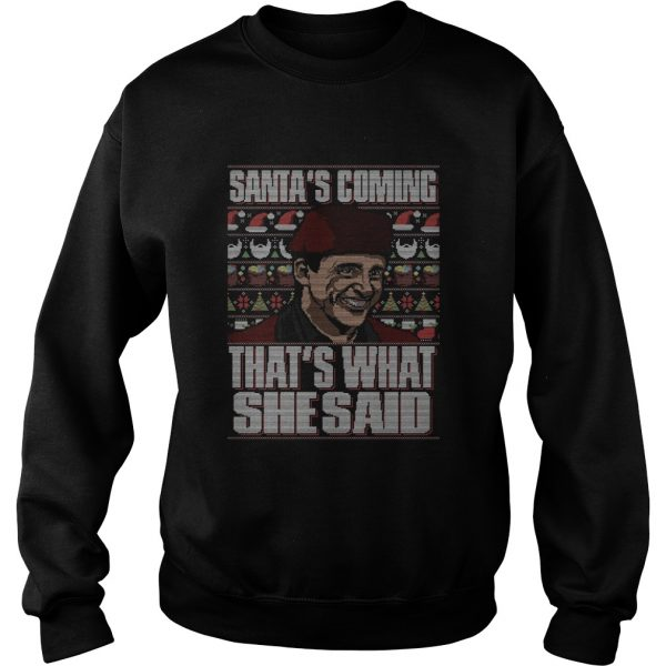 Michael Scott Santas Coming Thats What She Said Christmas Ugly  Sweatshirt