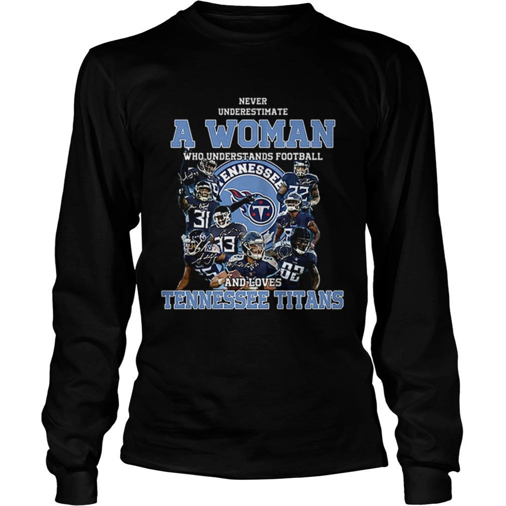 Never underestimate a woman who understands Tennessee Titans LongSleeve