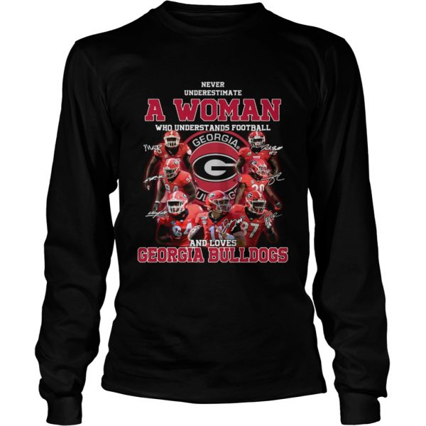 Never underestimate a woman who understands football and loves Georgia Bulldogs  LongSleeve