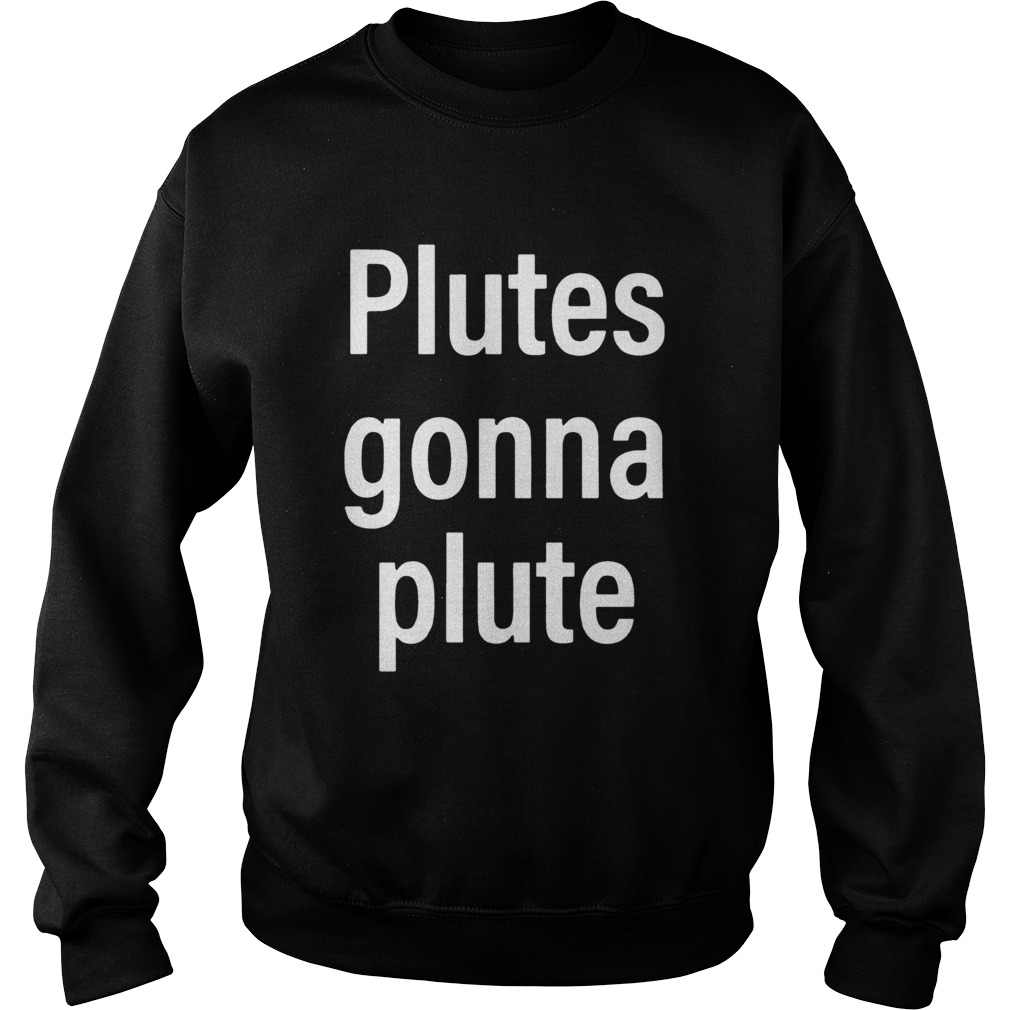 Plutes Gonna Plute Sweatshirt