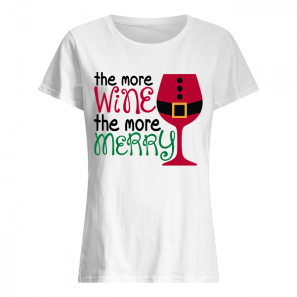 The More Wine The More Merry Christmas  Classic Women's T-shirt