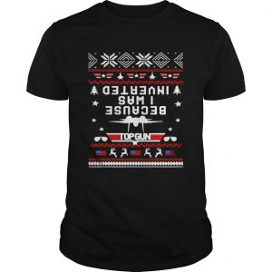 Top gun because I was Inverted Christmas  Unisex