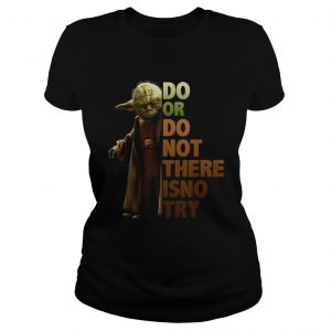 Yoda do or do not there isno try  Classic Ladies