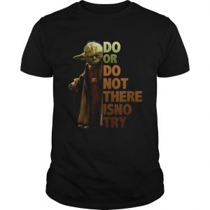 Yoda do or do not there isno try  Unisex