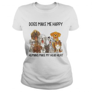 Dogs Make Me Happy Humans Make My Head Hurt  Classic Ladies