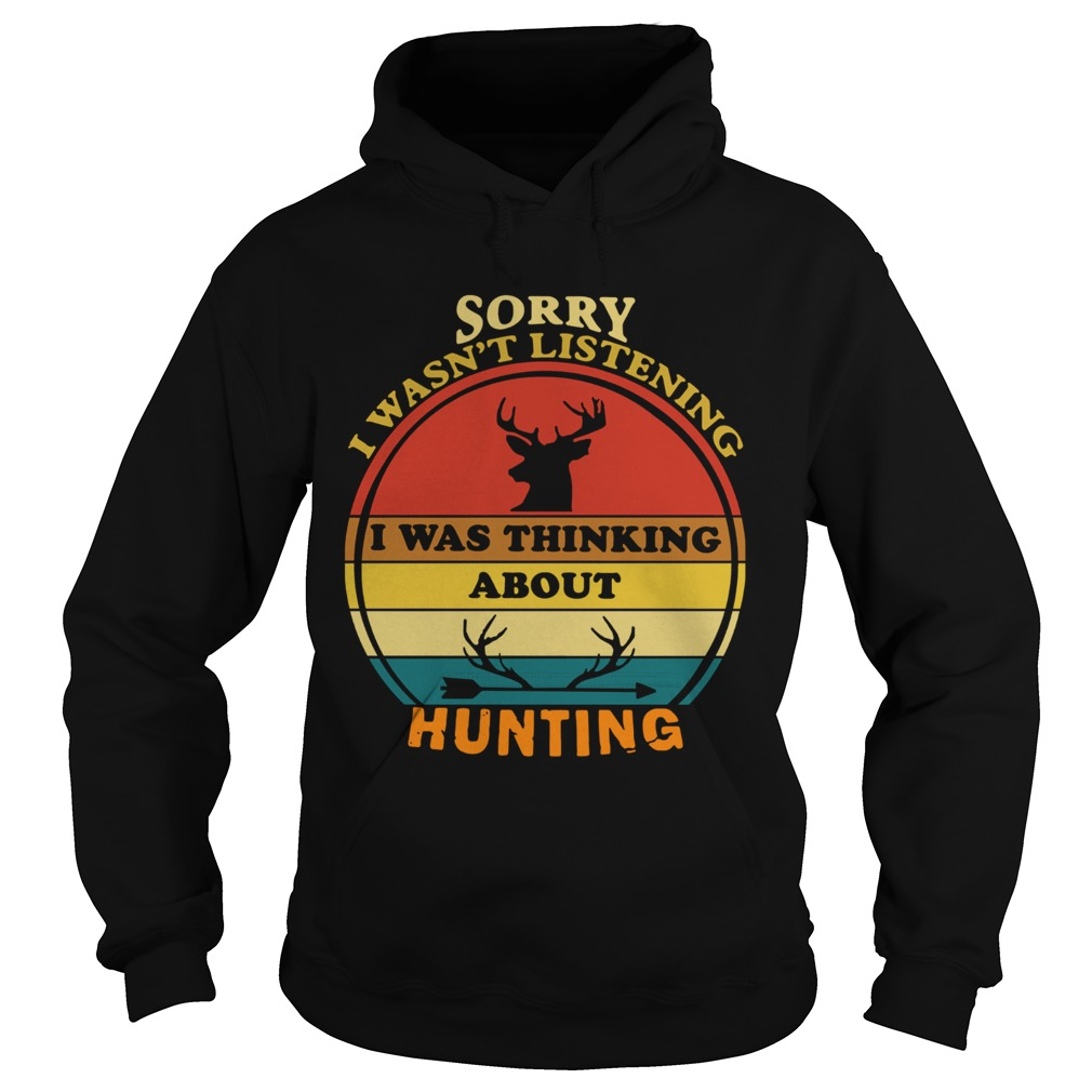Sorry I Wasnt Listening I Was Thinking About Hunting Vintage  Hoodie