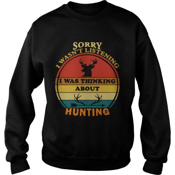 Sorry I Wasnt Listening I Was Thinking About Hunting Vintage  Sweatshirt